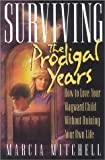 img - for Surviving the Prodigal Years: How to Love Your Wayward Child Without Ruining Your Own Life book / textbook / text book