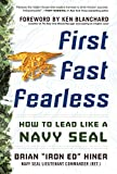 First, Fast, Fearless: How to Lead Like a Navy SEAL: How to Lead Like a Navy SEAL