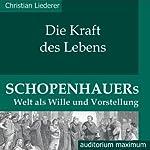 Die Kraft des Lebens. Schopenhauers Welt als Wille und Vorstellung   Christian Liederer