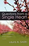 img - for Questions from a Single Heart: A New Perspective on Singleness and a Deeper Understanding of God's Purpose for Your Life by Laura A. Smith (2010-12-28) book / textbook / text book