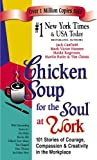 Chicken Soup for the Soul at Work, Jack L. Canfield and Mark Victor Hansen, 1558749217