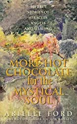 More Hot Chocolate for the Mystical Soul: 101 True Stories of Angels, Miracles and Healing