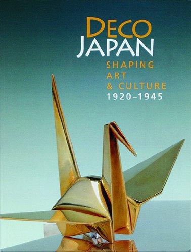 Deco Japan: Shaping Art and Culture, 1920-1945 (Art Deco Japan)