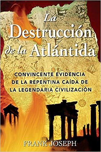 La Destruccion de la Atlantida: Convincente evidencia de la precipitada caida de la legendaria civilizacion