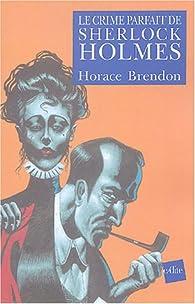 Le Crime parfait de Sherlock Holmes par Horace Brendon