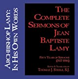 The Complete Sermons of Jean Baptiste Lamy : Fifty Years of Sermons (1837-1886), Steele, Thomas J., 1890689203