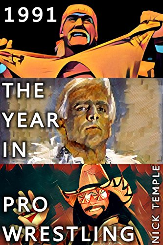 1991: The Year in Pro Wrestling: All the WWF, WCW, UWF and WBF supershows (Wwe 1991)