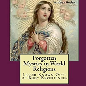 Forgotten Mystics in World Religions: Lesser Known Out-of-Body Experiences Audiobook