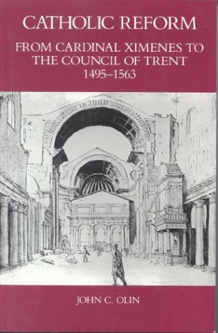 Catholic Reform From Cardinal Ximenes to the Council of Trent, 1495-1563:: An Essay with Illustrative Documents and a Br