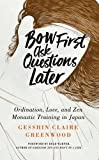 img - for Bow First, Ask Questions Later: Ordination, Love, and Monastic Zen in Japan book / textbook / text book