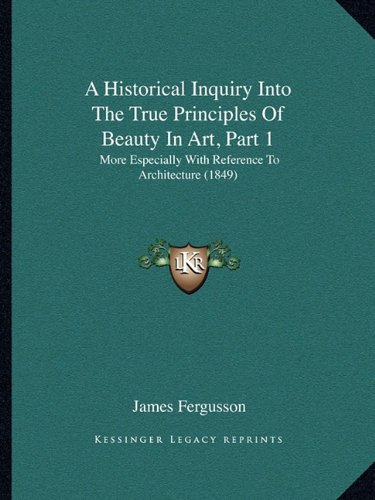 A Historical Inquiry Into The True Principles Of Beauty In Art, Part 1: More Especially With Reference To Architecture (1849) pdf epub