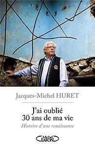 vignette de 'J'ai oublié 30 ans de ma vie (Jacques-Michel Huret)'