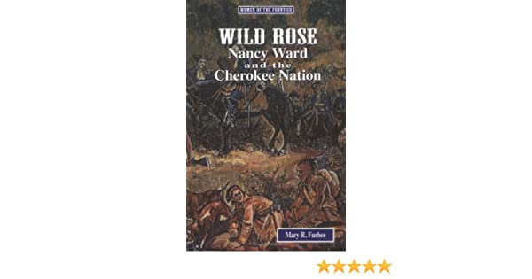 Wild Rose: Nancy Ward and the Cherokee Nation (Women of the