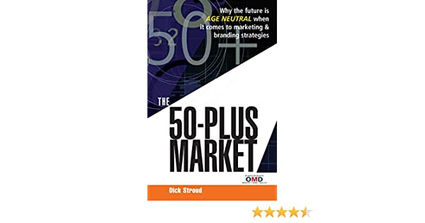 the 50plus market why the future is ageneutral when it comes to marketing and branding strategies