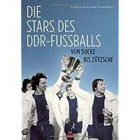 Die Stars des DDR-Fußballs: Von Ducke bis Zötsche