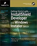 Getting Started with InstallShield Developer and Windows Installer Setups, Baker, Bob, 0971570809