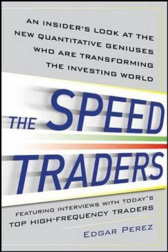 Read Online The Speed Traders: An Insider's Look at the New High-Frequency Trading Phenomenon That is Transforming the Investing World pdf epub