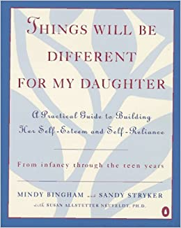 Book Things Will Be Different for My Daughter: A Practical Guide to Building Her Self-Esteem and Self-Reliance by Mindy Bingham (1995-02-01)