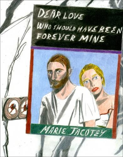Marie Jacotey: Dear Love Who Should Have Been Forever Mine 2015