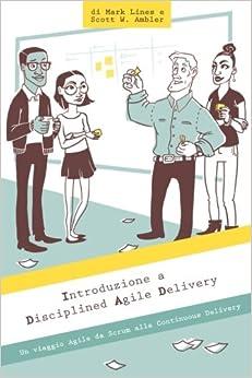 Introduzione a Disciplined Agile Delivery: Un viaggio Agile da Scrum alla Continuous Delivery