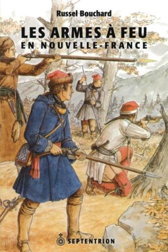 Les Armes  feu en Nouvelle-France (French Edition)
