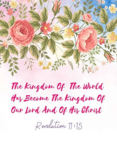 Revelation 11:15 The kingdom of the world has become the Kingdom of our Lord, and of his Christ: Bible Verse Quote Cover Composition Notebook Large ebook