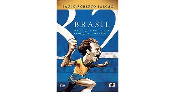 Brasil 82 - O time que perdeu a copa e conquistou o mundo ...