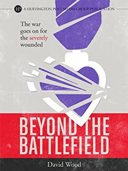 Beyond the Battlefield: The War Goes on for the Severely Wounded by [Wood, David]