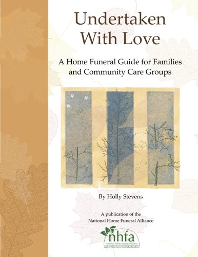 Undertaken With Love: A Home Funeral Guide for Families and Community Care Groups