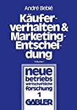 Käuferverhalten und Marketing-Entscheidung : Konsumgüter-Marketing Aus D. Sicht D. Behavioral Sciences, Bebié, André, 3409307818