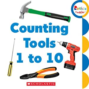 Counting Tools 1 to 10 (Rookie Toddler) Scholastic Inc.