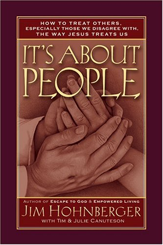 Its About People: How to Treat Others, Especially Those We Disagree With, the Way Jesus Treats Us