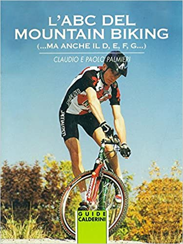 Ebook Descargar Libros L'abc Del Mountain Biking (. Ma Anche Il D, E, F, G.) Epub Patria