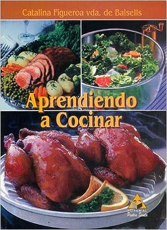 Aprendiendo a Cocinar: Catalina Figueroa vda. de Balsells: Amazon.com: Books