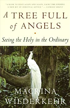 A Tree Full Of Angels Seeing The Holy In The Ordinary border=