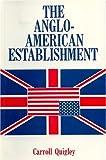 The Anglo-American Establishment, Carroll Quigley, 0916728501