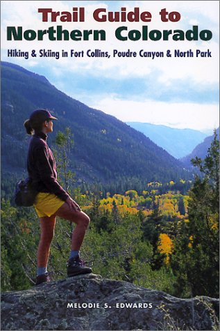 Trail Guide to Northern Colorado: Hiking & Skiing in Fort Collins, Poudre Canyon & North Park (The Pruett Series)