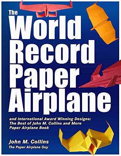 (The World Record Paper Airplane and International Award Winning Designs: The Best of John M. Collins and More Paper Airplane Book)