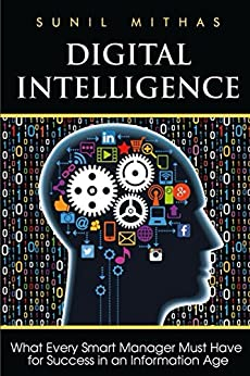 Digital Intelligence: What Every Smart Manager Must Have for Success in an Information Age by [Mithas, Sunil]