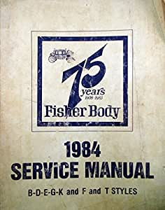 amazon com 1984 fisher body service manual b d e g k and f and t rh amazon com GM Fleetwood Plant Body Fisher 9800 Body by Vi