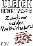 Zurück zur sozialen Marktwirtschaft!: Warum sich Ludwig Erhard im Grabe umdrehen würde