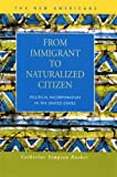 From Immigrant to Naturalized Citizen : Political Incorporation in the United States, Bueker, Catherine Simpson, 1593321376