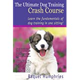 The Ultimate Dog Training Crash Course (dog training books free, dog training free, dog agility, dog behavior,dog obedience training,dog obedience,dog whisperer)
