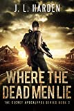 Where The Dead Men Lie: The Secret Apocalypse Book 3 (A Secret Apocalypse Story)