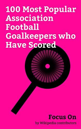 Focus On: 100 Most Popular Association Football Goalkeepers who Have Scored: Edwin van der Sar, Essam El-Hadary, Rogério Ceni, Danijel Subašić, Jens Lehmann, ... Fernando Muslera, Vincent Enyeama, etc.