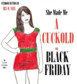 SHE MADE ME A CUCKOLD ON BLACK FRIDAY (The Irv O. Neil Erotic Library Book 4)