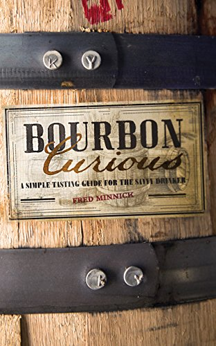 Bourbon Curious: A Simple Tasting Guide for the Savvy Drinker by Fred Minnick