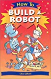 How to Build a Robot, Clive Gifford, 0531146499