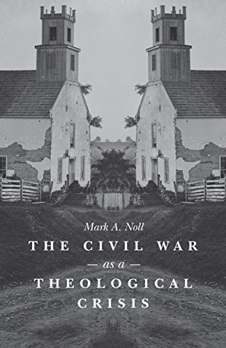 The Civil War as a Theological Crisis (The Steven and Janice Brose Lectures in the Civil War Era)