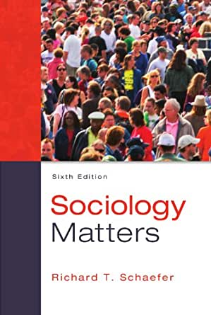 Richard schaefer sociology matters 6th edition